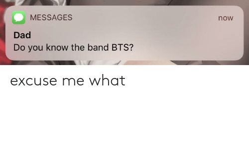 Dad, Bts, and Band: MESSAGES  now  Dad  Do you know the band BTS? excuse me what
