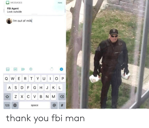 fbi agent: MESSAGES  now  FBI Agent  Look outside  i'm out of milk  GIF  IO P  QWER T YU  AS D F G H J KL  z X с V в N M  #  123  space  th thank you fbi man