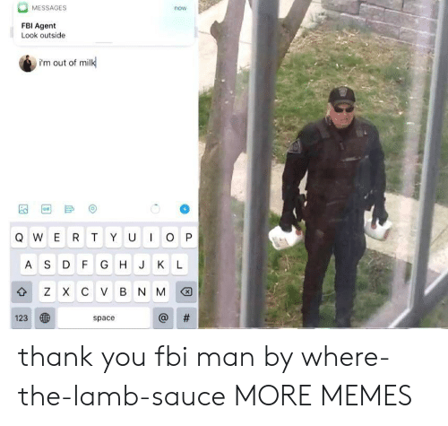 lamb: MESSAGES  now  FBI Agent  Look outside  i'm out of milk  GIF  IO P  QWER T YU  AS D F G H J KL  z X с V в N M  #  123  space  th thank you fbi man by where-the-lamb-sauce MORE MEMES