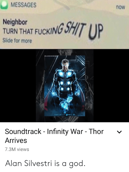 Fucking, God, and Shit: MESSAGES  now  Neighbor  TURN THAT FUCKING  Slide for more  SHIT U  @i  Soundtrack- Infinity War - Thor  Arrives  7.3M views  v Alan Silvestri is a god.