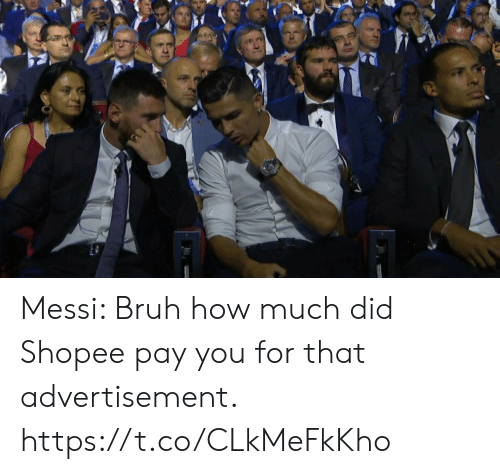 Advertisement: Messi: Bruh how much did Shopee pay you for that advertisement. https://t.co/CLkMeFkKho