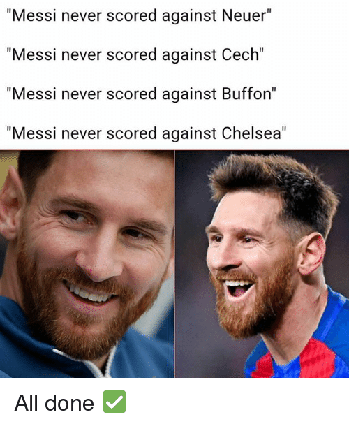 "buffon: ""Messi never scored against Neuer""  ""Messi never scored against Cech""  ""Messi never scored against Buffon""  ""Messi never scored against Chelsea"" All done ✅"