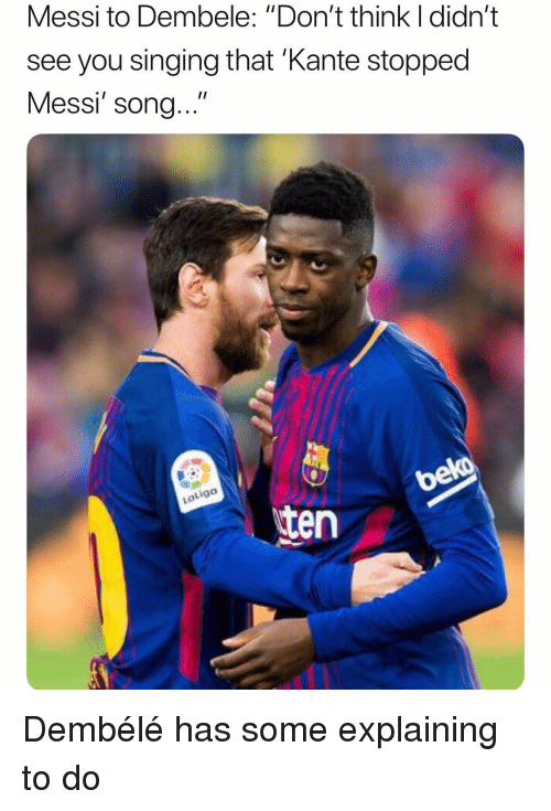 """Dembele: Messi to Dembele: """"Don't think I didn't  see you singing that 'Kante stopped  Messi' song...""""  Latiga  ten Dembélé has some explaining to do"""