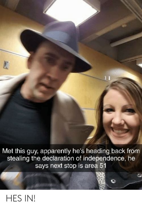 Apparently, Declaration of Independence, and Back: Met this guy, apparently he's heading back from  stealing the declaration of independence, he  says next stop is area 51 HES IN!