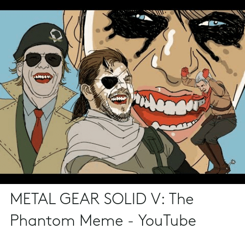 Meme, youtube.com, and Metal Gear: METAL GEAR SOLID V: The Phantom Meme - YouTube