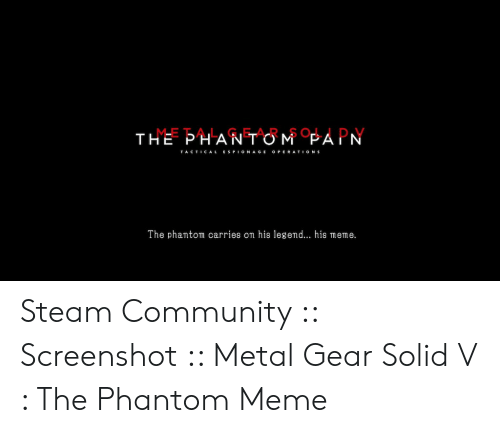Community, Meme, and Steam: METAL GEAR SOLID V  THE PHANTOM PAIN  TACTICALESPIONAGE OPERATION S  The phantom carries on his legend... his meme Steam Community :: Screenshot :: Metal Gear Solid V : The Phantom Meme