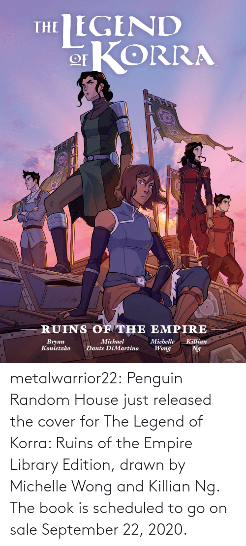 random: metalwarrior22: Penguin Random House just released the cover for The Legend of Korra: Ruins of the Empire  Library Edition, drawn by Michelle Wong and Killian Ng.  The book is scheduled  to go on sale September 22, 2020.