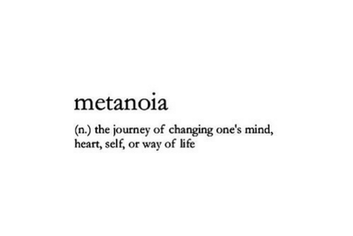 Journey, Heart, and Mind: metano1a  (n) the journey of changing one's mind,  heart, self, or way of lifie
