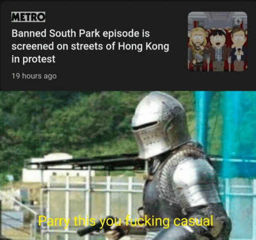 Hong Kong: METRO  Banned South Park episode is  screened on streets of Hong Kong  in protest  19 hours ago  Parry this you rcking castal