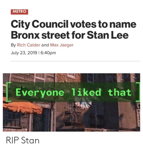 calder: METRO  City Council votes to name  Bronx street for Stan Lee  By Rich Calder and Max Jaeger  July 23, 2019 I 6:40pm  Everyone 1iked that RIP Stan