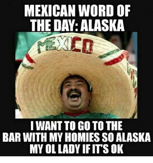 mexican word of the day alaska cd i want to go to the bar with my
