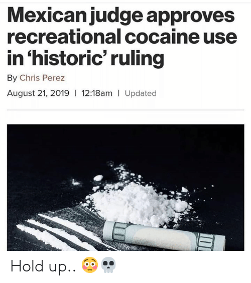 Perez: Mexicanjudge approves  recreational cocaine use  in 'historic' ruling  By Chris Perez  August 21, 2019 12:18am Updated Hold up.. 😳💀