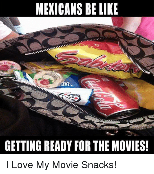Mexican Be Like: MEXICANS BE LIKE  GETTING READY FOR THE MOVIES! I Love My Movie Snacks!