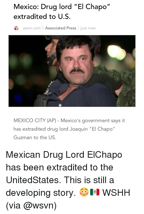 "Chapo Guzman: Mexico: Drug lord 'El Chapo  II  extradited to U.S  wsvn.com Associated Press  just now  MEXICO CITY (AP) Mexico's government says it  has extradited drug lord Joaquin ""El Chapo""  Guzman to the US Mexican Drug Lord ElChapo has been extradited to the UnitedStates. This is still a developing story. 😳🇲🇽 WSHH (via @wsvn)"