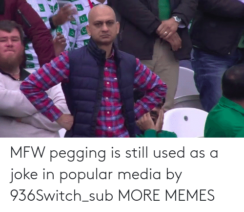 used: MFW pegging is still used as a joke in popular media by 936Switch_sub MORE MEMES