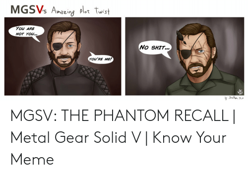 Meme, Metal Gear, and Metal: MGSVs Anszing ol,t twist  You ARE  NOT YOu  No SHTT...  YOU'RE ME! MGSV: THE PHANTOM RECALL | Metal Gear Solid V | Know Your Meme