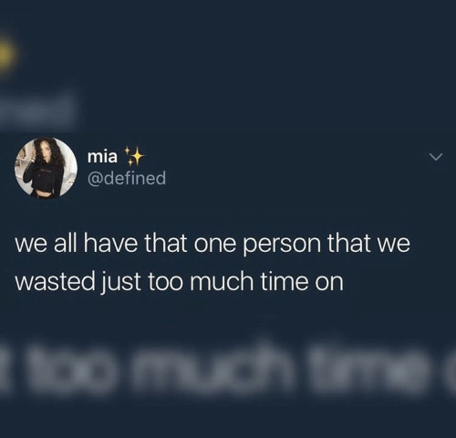 Too Much, Time, and Mia: mia  @defined  we all have that one person that we  wasted just too much time on
