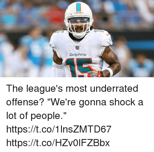 "Miami Dolphins: MIAMI  Dolphins The league's most underrated offense?  ""We're gonna shock a lot of people."" https://t.co/1lnsZMTD67 https://t.co/HZv0lFZBbx"