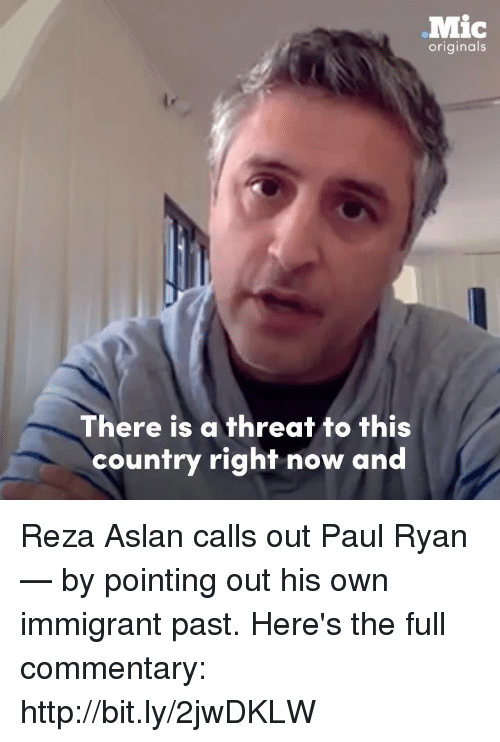 Memes, Paul Ryan, and 🤖: Mic  originals  There is a threat to this  country right now and Reza Aslan calls out Paul Ryan — by pointing out his own immigrant past.  Here's the full commentary: http://bit.ly/2jwDKLW