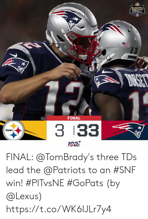 Lexus, Memes, and Patriotic: -MIC  SUNDAY  NICHT  FOOTBACL  13  MPIONS  DRSET  12 1  FINAL  3 33  Steelers FINAL: @TomBrady's three TDs lead the @Patriots to an #SNF win! #PITvsNE #GoPats  (by @Lexus) https://t.co/WK6IJLr7y4