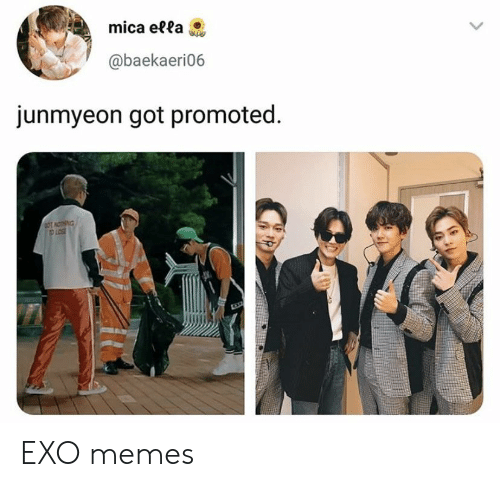 Promoted: mica eta  @baekaeri06  junmyeon got promoted EXO memes