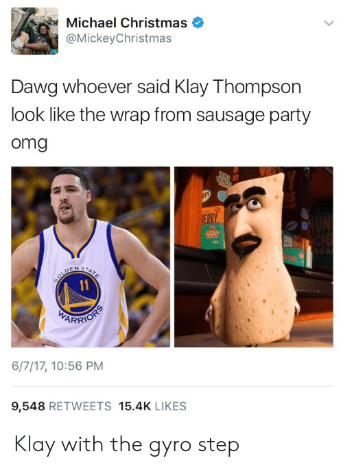 gyro: Michael Christmas  @MickeyChristmas  Dawg whoever said Klay Thompson  look like the wrap from sausage party  omg  A1  6/7/17, 10:56 PM  9,548 RETWEETS 15.4K LIKES Klay with the gyro step