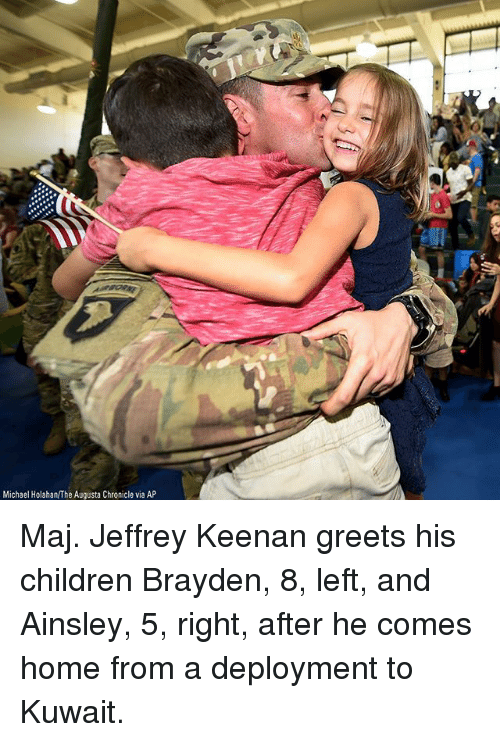 ainsley: Michael Holahan/The Augusta Chronicle via AP Maj. Jeffrey Keenan greets his children Brayden, 8, left, and Ainsley, 5, right, after he comes home from a deployment to Kuwait.