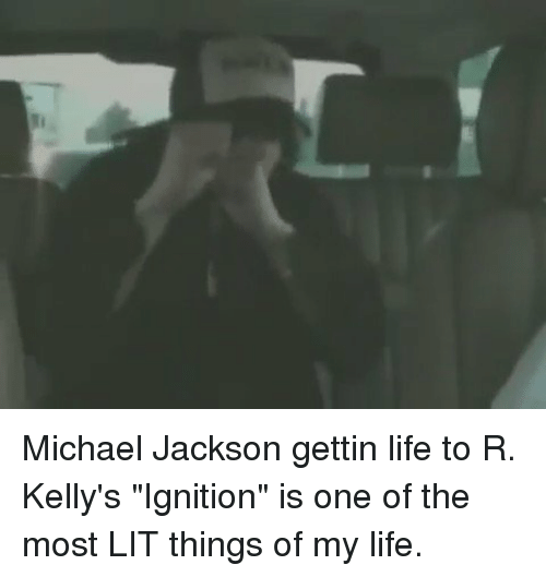 "Funny, Michael Jackson, and R. Kelly: Michael Jackson gettin life to R. Kelly's ""Ignition"" is one of the most LIT things of my life."