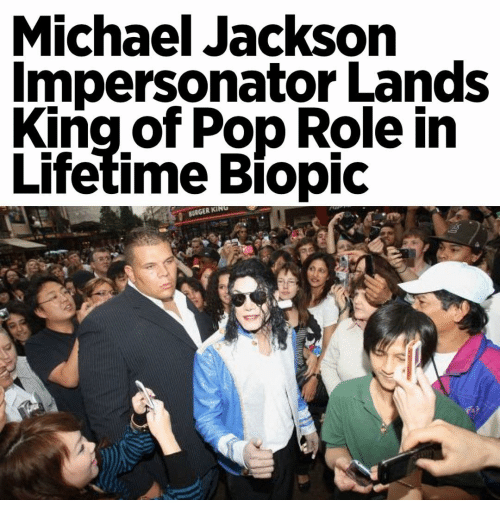 Burger King, Memes, and Michael Jackson: Michael Jackson  Impersonator Lands  King of Pop Role in  Lifetime Biopic  BURGER KING