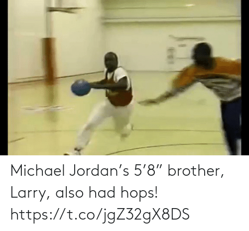"Michael: Michael Jordan's 5'8"" brother, Larry, also had hops!  https://t.co/jgZ32gX8DS"