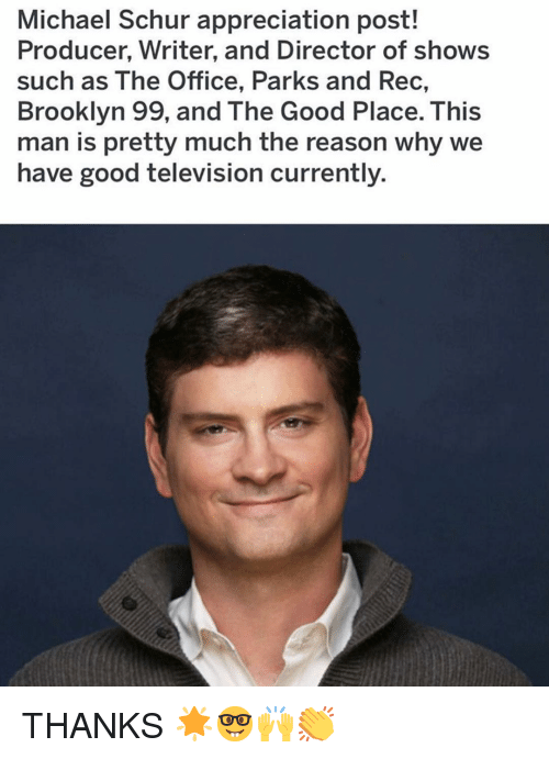 brooklyn 99: Michael Schur appreciation post!  Producer, Writer, and Director of shows  such as The Office, Parks and Rec,  Brooklyn 99, and The Good Place. This  man is pretty much the reason why we  have good television currently. THANKS 🌟🤓🙌👏