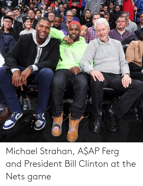 clinton: Michael Strahan, A$AP Ferg and President Bill Clinton at the Nets game