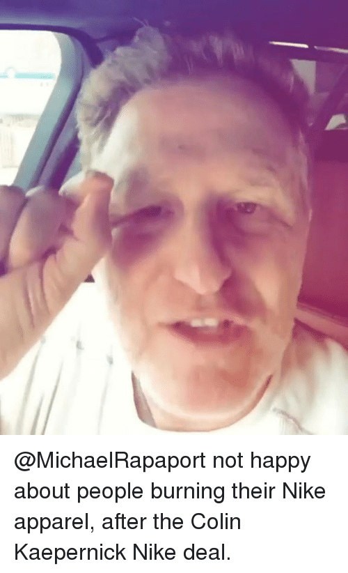 Apparel: @MichaelRapaport not happy about people burning their Nike apparel, after the Colin Kaepernick Nike deal.