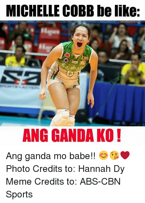 Be Like, Meme, and Sports: MICHELLE COBB be like:  ANG GANDA KO! Ang ganda mo babe!! 😊😘❤  Photo Credits to: Hannah Dy Meme Credits to: ABS-CBN Sports