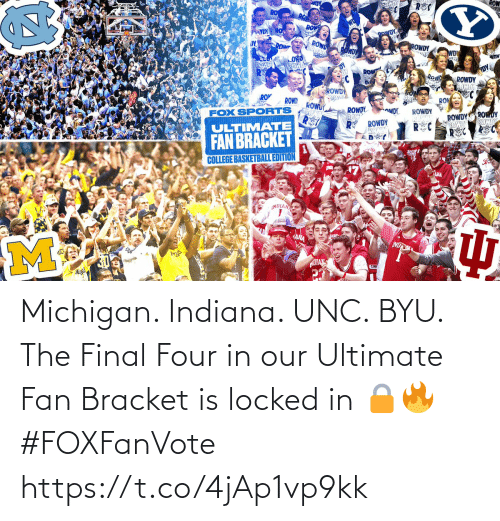 fan: Michigan. Indiana. UNC. BYU.  The Final Four in our Ultimate Fan Bracket is locked in 🔒🔥 #FOXFanVote https://t.co/4jAp1vp9kk