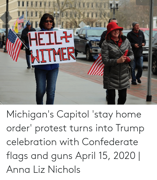 Confederate: Michigan's Capitol 'stay home order' protest turns into Trump celebration with Confederate flags and guns April 15, 2020 | Anna Liz Nichols