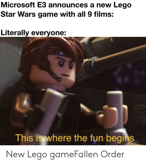 Lego, Microsoft, and Star Wars: Microsoft E3 announces a new Lego  Star Wars game with all 9 films:  Literally everyone:  This is where the fun begins New Lego gameFallen Order