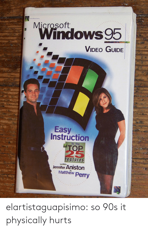 Top 25: Microsoft.  Windows 95  VIDEO GUIDE  Easy  Instruction  To The  TOP.  25  features  Jennifer Aniston  Matthew  with  Perry elartistaguapisimo:  so 90s it physically hurts