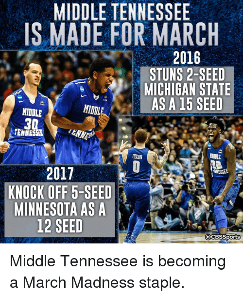 michigan state: MIDDLE TENNESSEE  IS MADE FOR MARCH  2016  STUNS 2-SEED  MICHIGAN STATE  AS A 15 SEED  MIDDLE  MIDDLE  30  MENNES  DIXON  2017  NESSEE  KNOCK OFF 5-SEED  MINNESOTA AS A  12 SEED  @CBS Sports Middle Tennessee is becoming a March Madness staple.