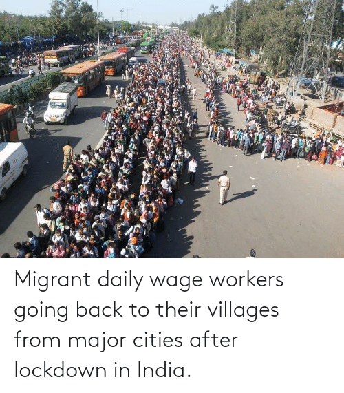 Migrant: Migrant daily wage workers going back to their villages from major cities after lockdown in India.