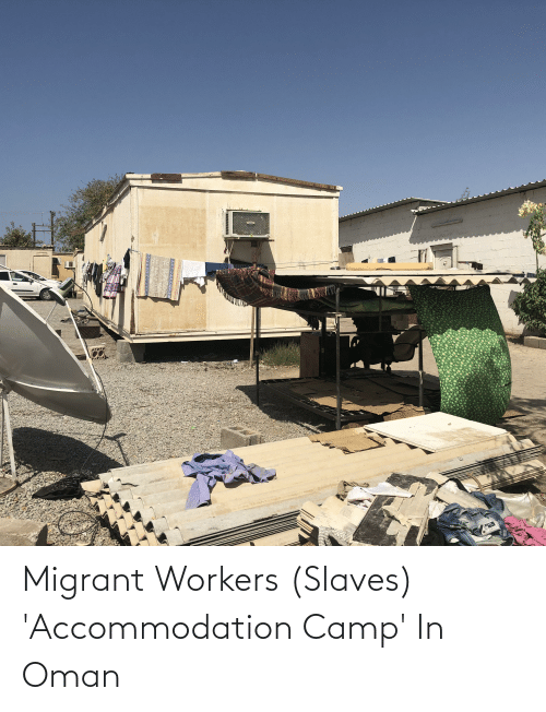 Migrant: Migrant Workers (Slaves) 'Accommodation Camp' In Oman