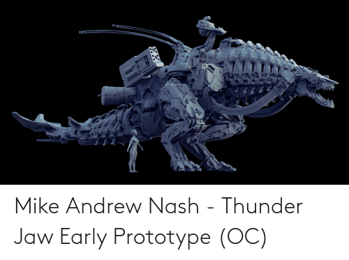 andrew: Mike Andrew Nash - Thunder Jaw Early Prototype (OC)
