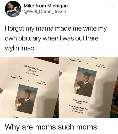 obituary: Mike from Michigarn  @Well_Damn_Jesse  I forgot my mama made me write my  own obituary when l was out here  wylin Imac  Septabn 1990  Septnba 1. 1990  2.50 Why are moms such moms