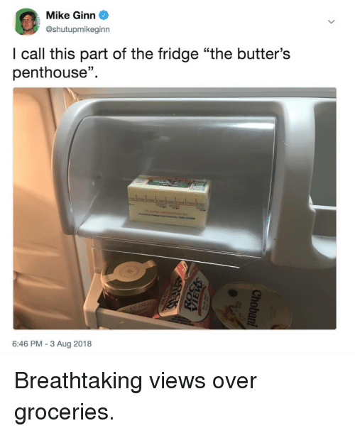 """butters: Mike Ginn  @shutupmikeginn  I call this part of the fridge """"the butter's  penthouse""""  15  6:46 PM-3 Aug 2018 Breathtaking views over groceries."""