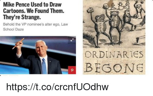 School, Cartoons, and Law School: Mike Pence Used to Draw  Cartoons. We Found Them.  They're Strange.  Behold the VP nominee's alter ego, Law  School Daze  ORDINARIES  BEGONG https://t.co/crcnfUOdhw