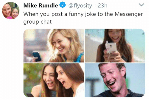 funny joke: Mike Rundle @flyosity 23h  When you post a funny joke to the Messenger  group chat