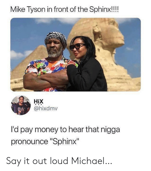 """hear that: Mike Tyson in front of the Sphinx!!!  HiX  @hixdmv  l'd pay money to hear that nigga  pronounce """"Sphinx"""" Say it out loud Michael…"""