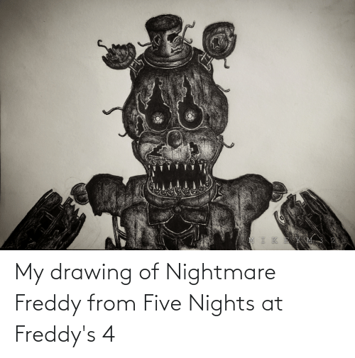 Freddy, Nightmare, and Five: MIKE Y M 3 2 My drawing of Nightmare Freddy from Five Nights at Freddy's 4