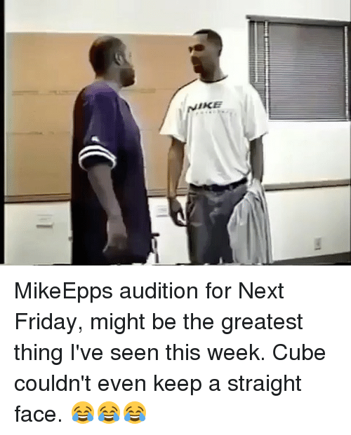Straight Faces: MikeEpps audition for Next Friday, might be the greatest thing I've seen this week. Cube couldn't even keep a straight face. 😂😂😂