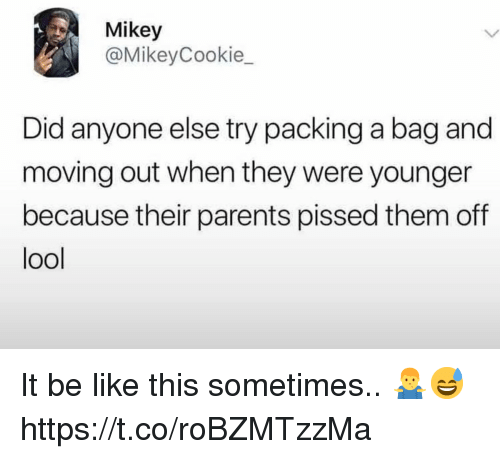 moving out: Mikey  @MikeyCookie_  Did anyone else try packing a bag and  moving out when they were younger  because their parents pissed them off  ool It be like this sometimes.. 🤷♂️😅 https://t.co/roBZMTzzMa